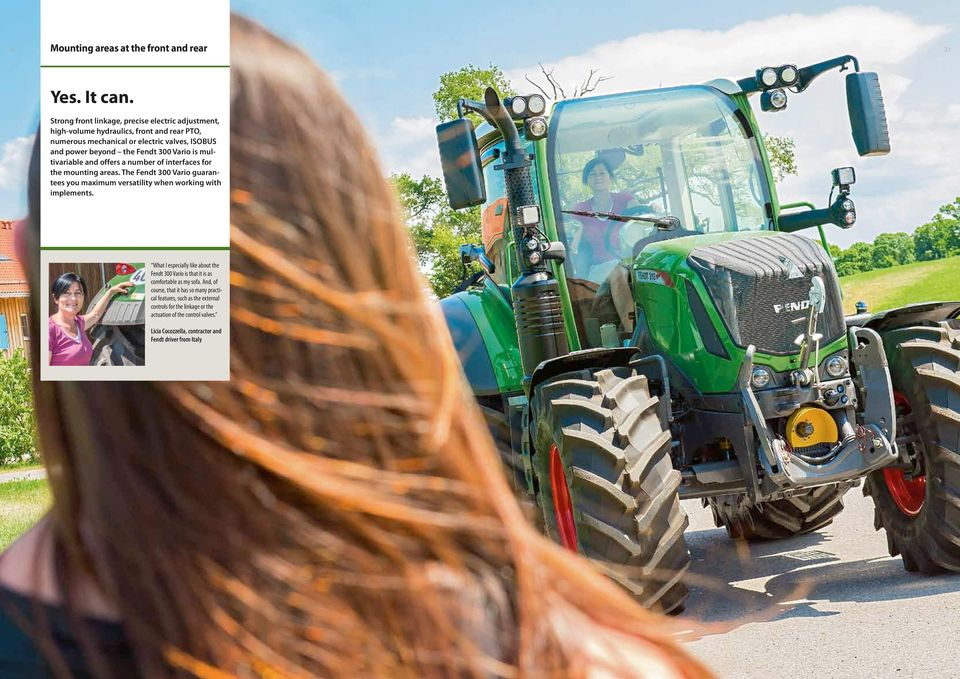 300 Vario is multivariable and offers a number of interfaces for the mounting areas. The Fendt 300 Vario guarantees you maximum versatility when working with implements.