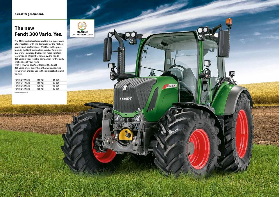 Whether in the grassland, in the field, during transport or for municipal work equipped with even more comfort, features and efficient technology, the Fendt 300 Vario is your
