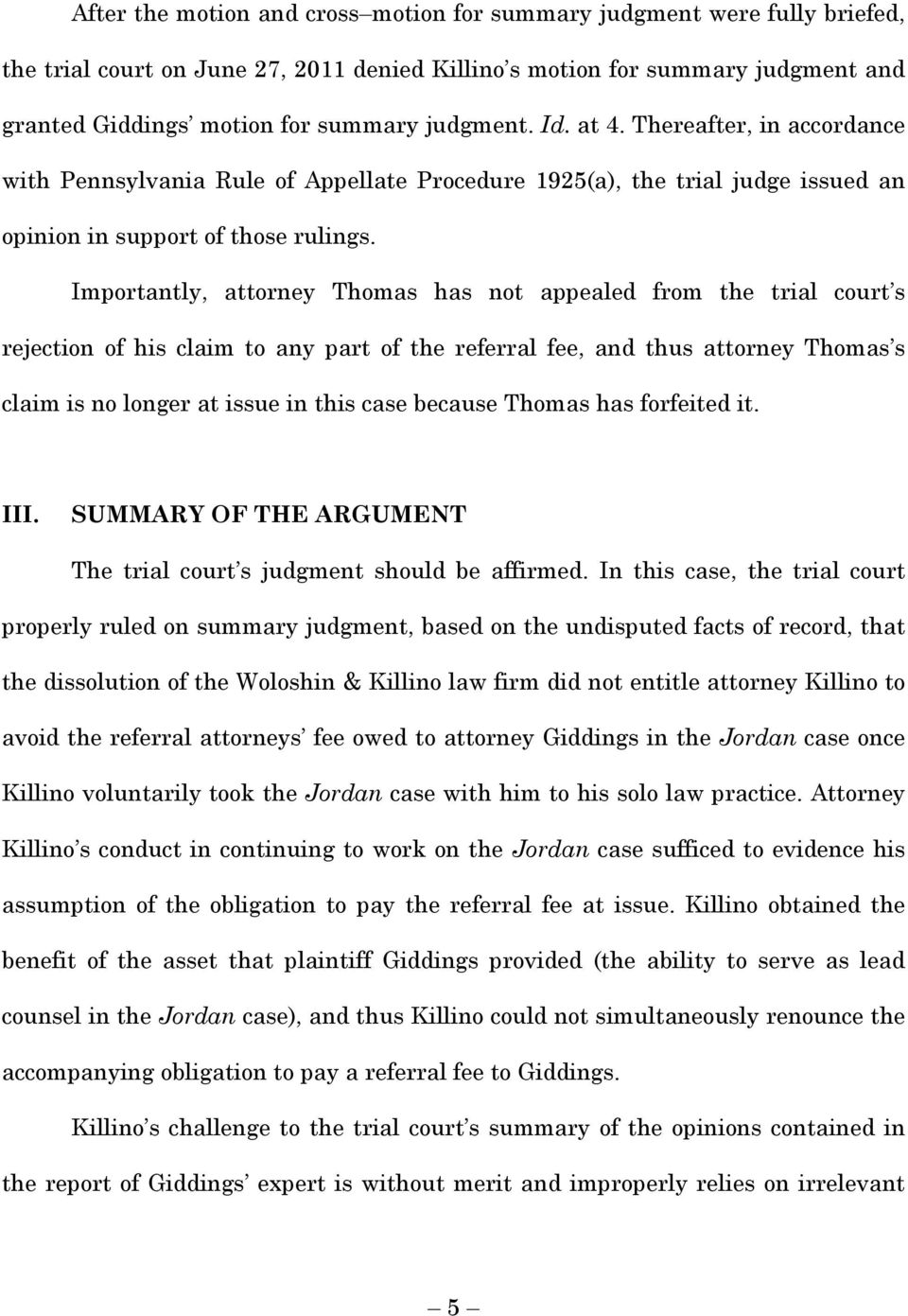 Importantly, attorney Thomas has not appealed from the trial court s rejection of his claim to any part of the referral fee, and thus attorney Thomas s claim is no longer at issue in this case
