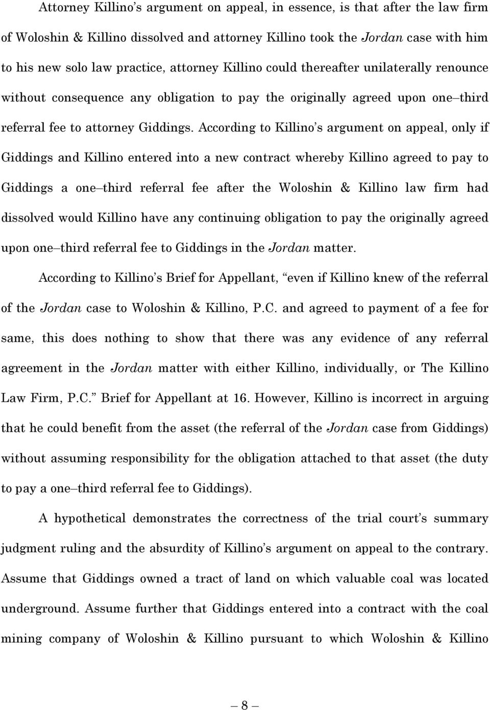 According to Killino s argument on appeal, only if Giddings and Killino entered into a new contract whereby Killino agreed to pay to Giddings a one third referral fee after the Woloshin & Killino law