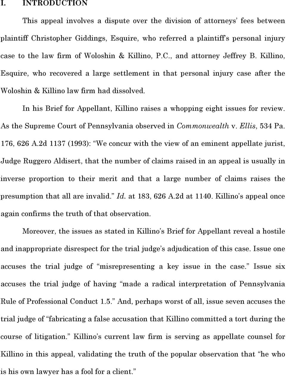In his Brief for Appellant, Killino raises a whopping eight issues for review. As the Supreme Court of Pennsylvania observed in Commonwealth v. Ellis, 534 Pa. 176, 626 A.