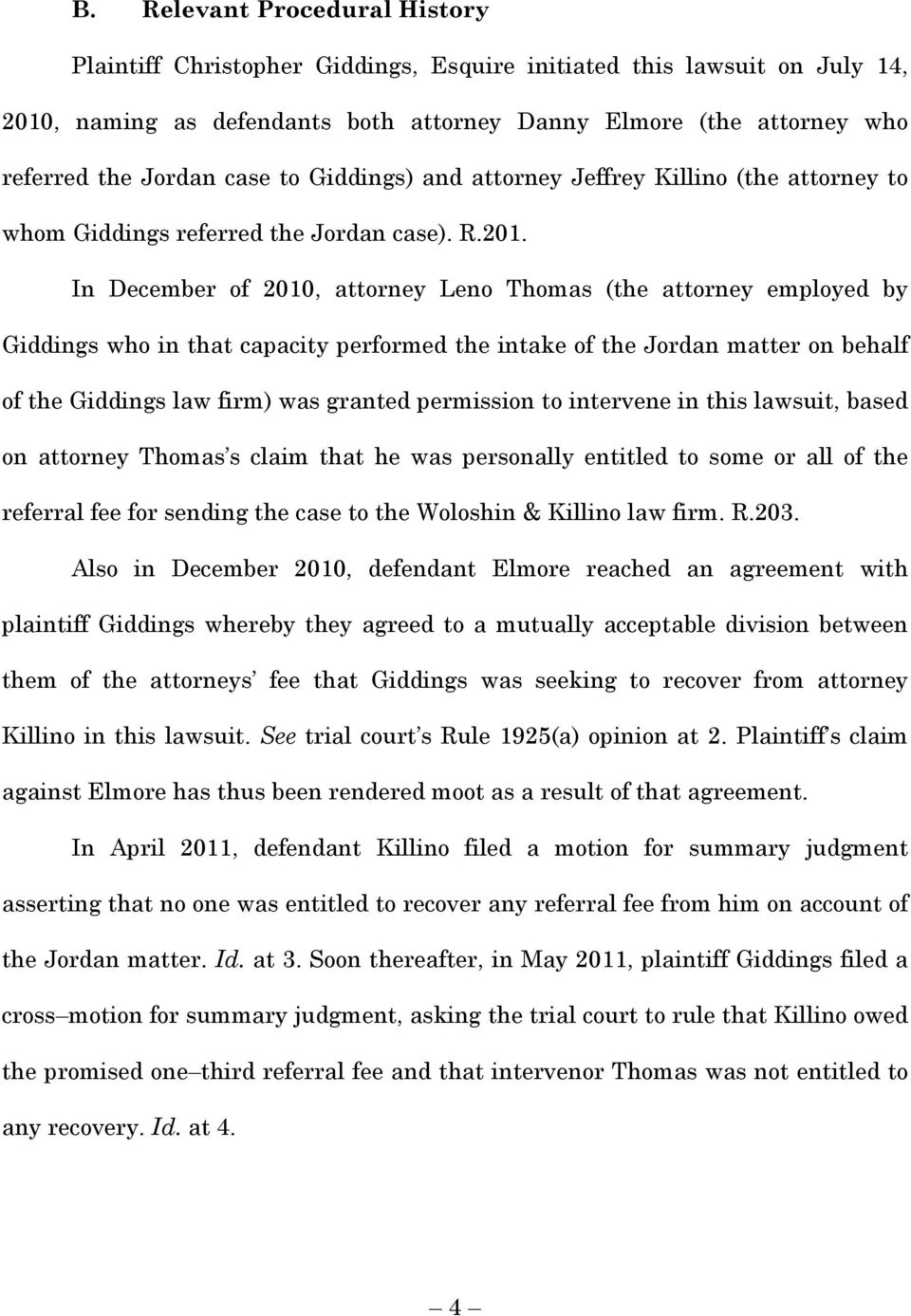 In December of 2010, attorney Leno Thomas (the attorney employed by Giddings who in that capacity performed the intake of the Jordan matter on behalf of the Giddings law firm) was granted permission