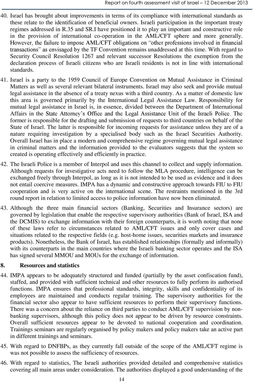 I have positioned it to play an important and constructive role in the provision of international co-operation in the AML/CFT sphere and more generally.