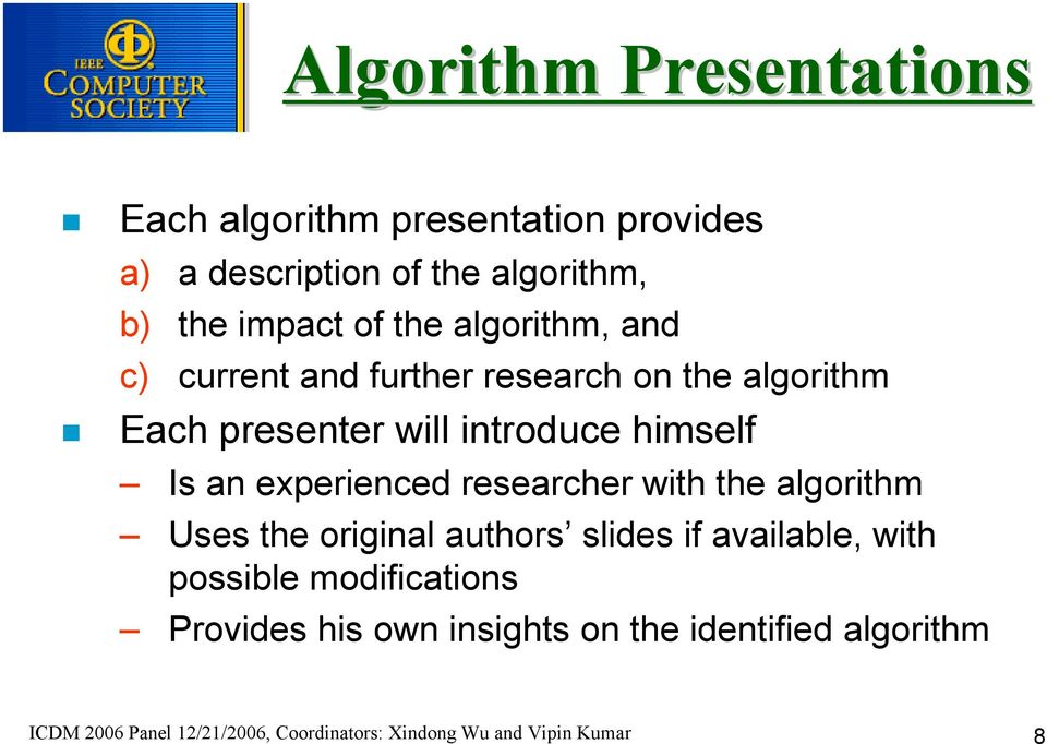 experienced researcher with the algorithm Uses the original authors slides if available, with possible modifications