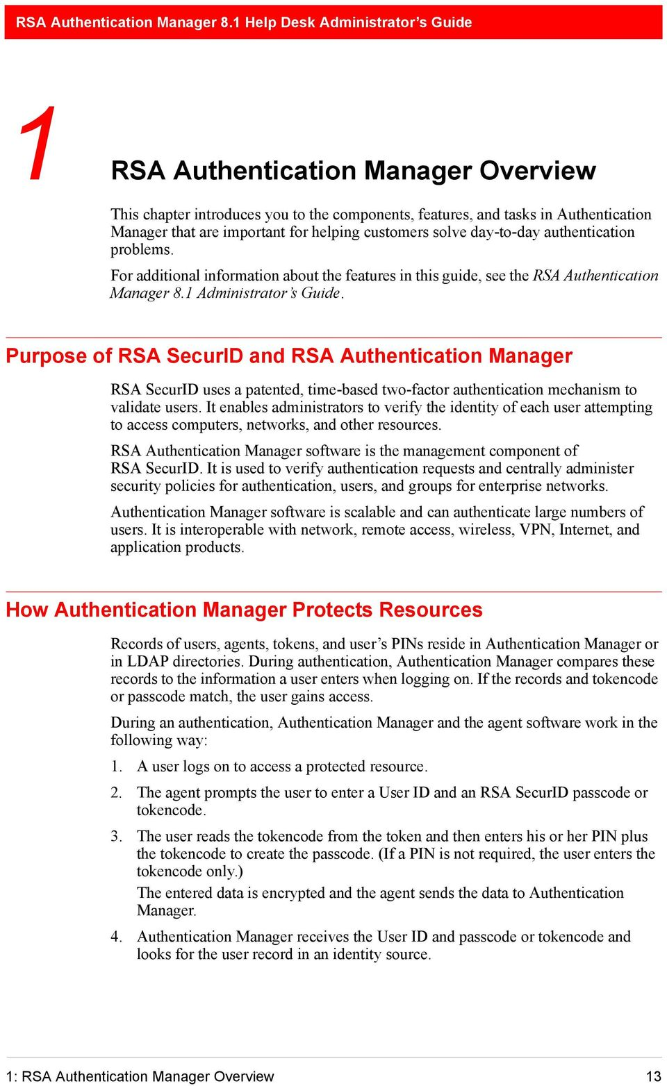 Purpose of RSA SecurID and RSA Authentication Manager RSA SecurID uses a patented, time-based two-factor authentication mechanism to validate users.