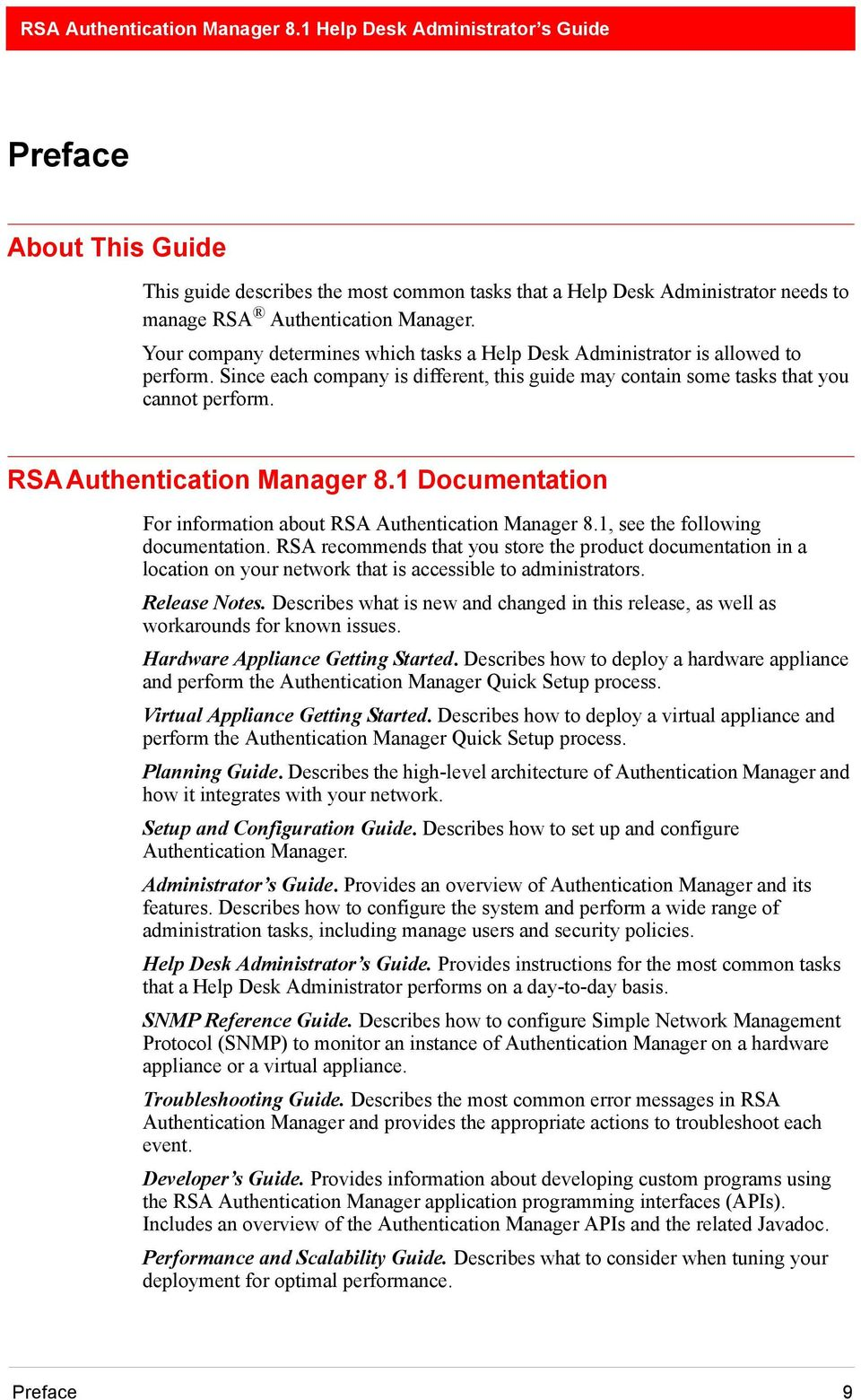 RSA Authentication Manager 8.1 Documentation For information about RSA Authentication Manager 8.1, see the following documentation.