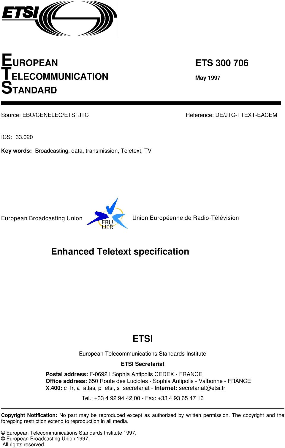 Standards Institute ETSI Secretariat Postal address: F-06921 Sophia Antipolis CEDEX - FRANCE Office address: 650 Route des Lucioles - Sophia Antipolis - Valbonne - FRANCE X.