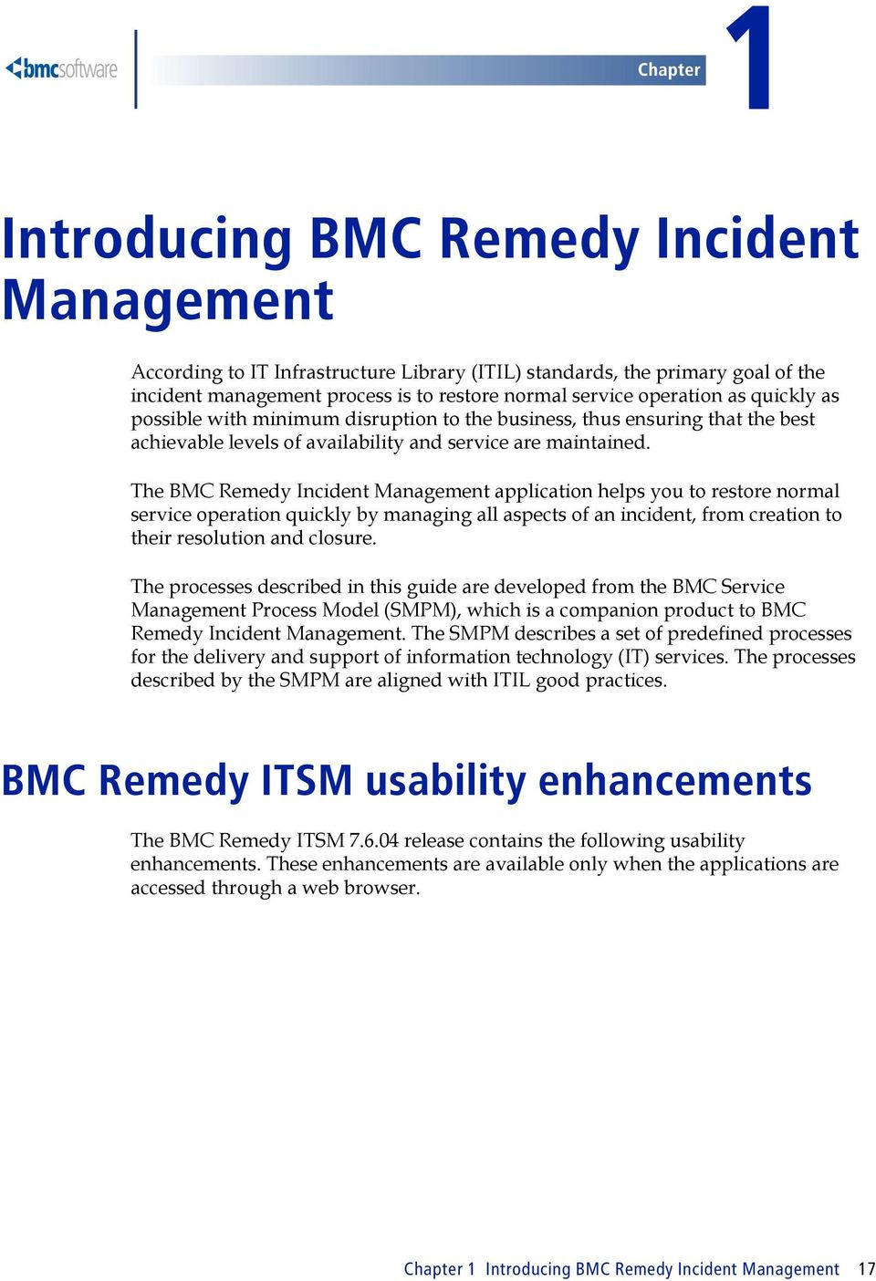 The BMC Remedy Incident Management application helps you to restore normal service operation quickly by managing all aspects of an incident, from creation to their resolution and closure.