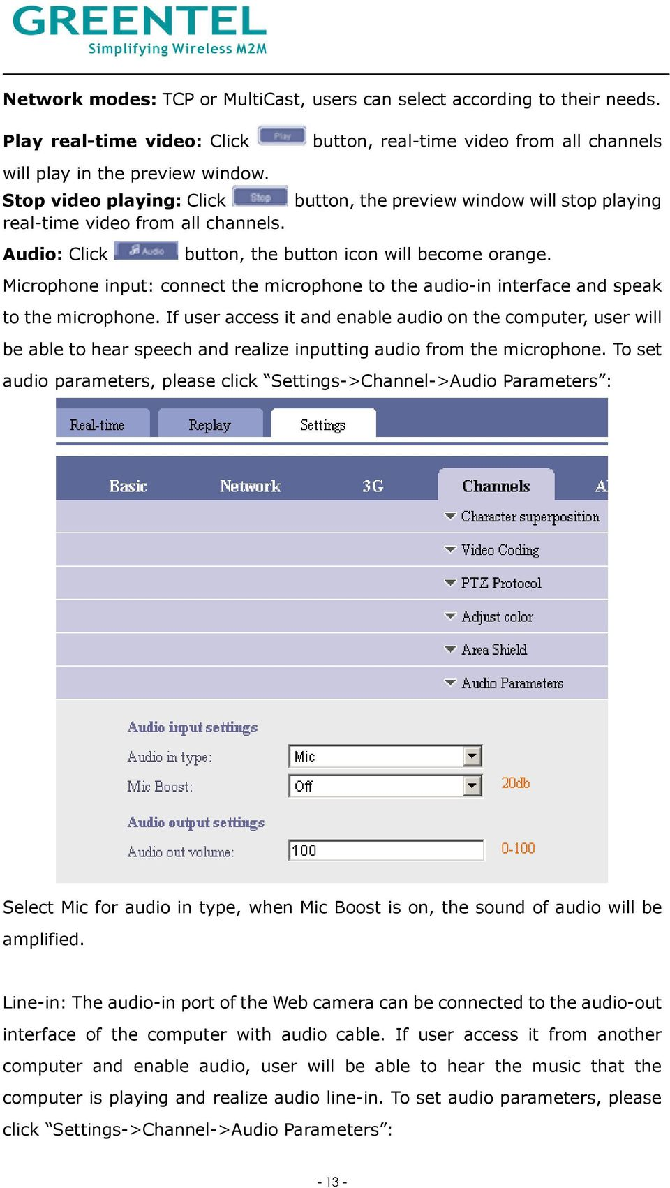 Microphone input: connect the microphone to the audio-in interface and speak to the microphone.