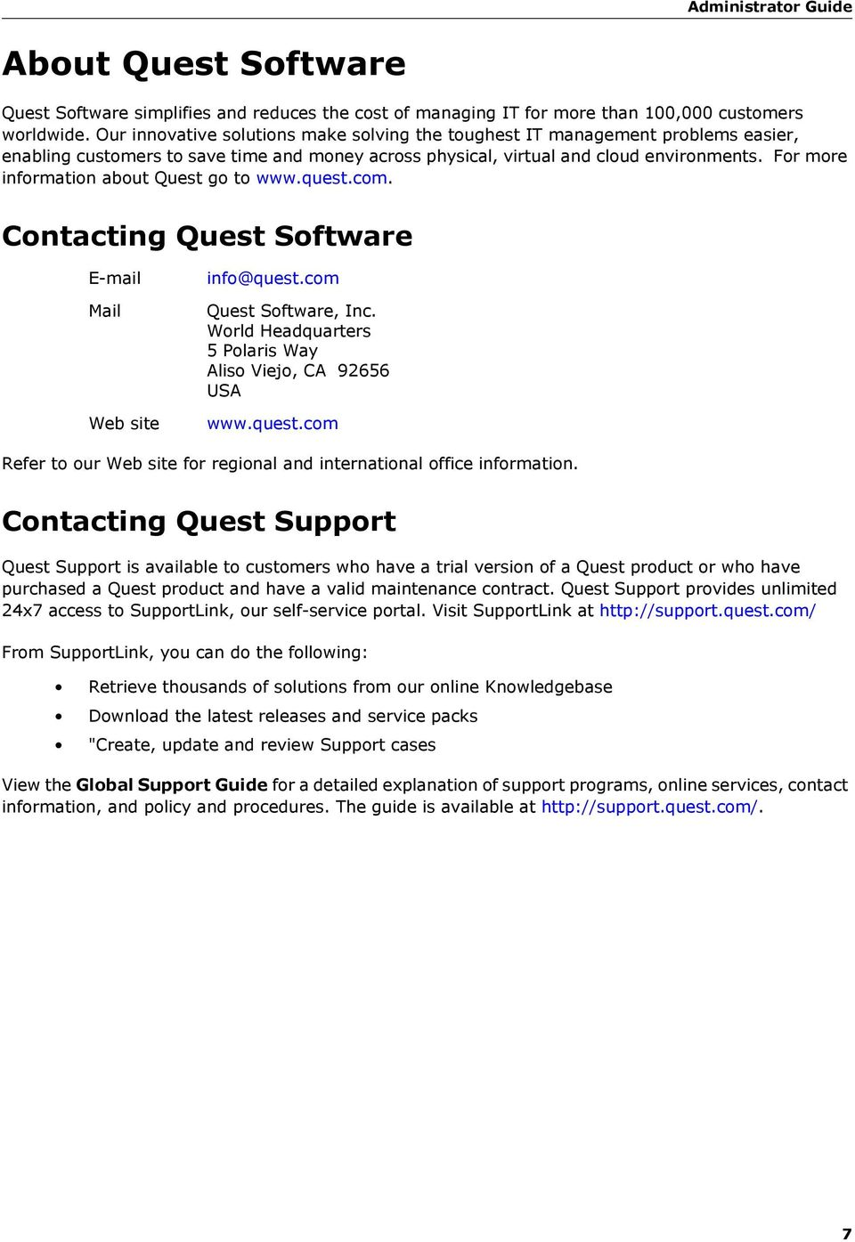 For more information about Quest go to www.quest.com. Contacting Quest Software E-mail Mail Web site info@quest.com Quest Software, Inc. World Headquarters 5 Polaris Way Aliso Viejo, CA 92656 USA www.