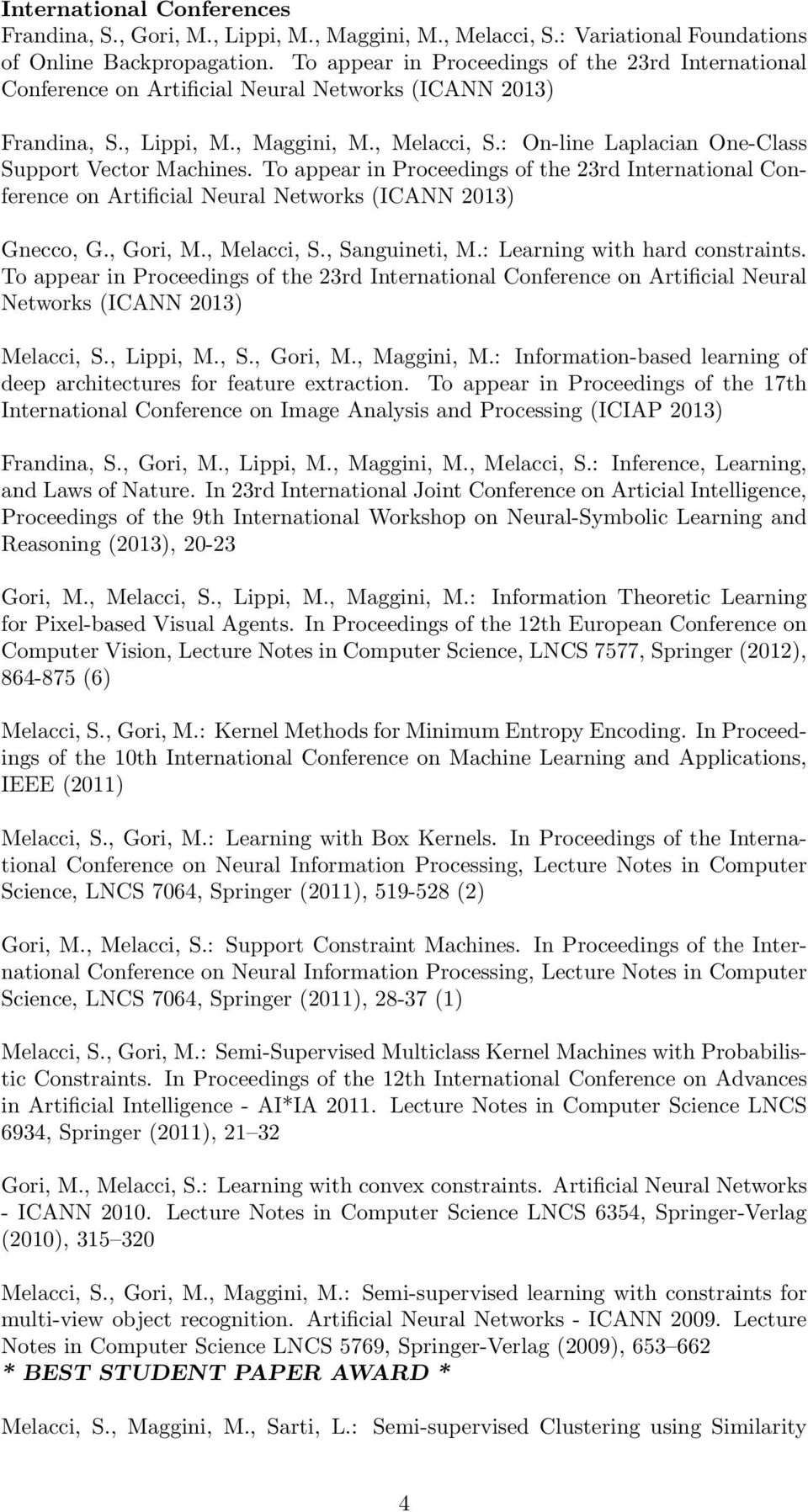 : On-line Laplacian One-Class Support Vector Machines. To appear in Proceedings of the 23rd International Conference on Artificial Neural Networks (ICANN 2013) Gnecco, G., Gori, M., Melacci, S.