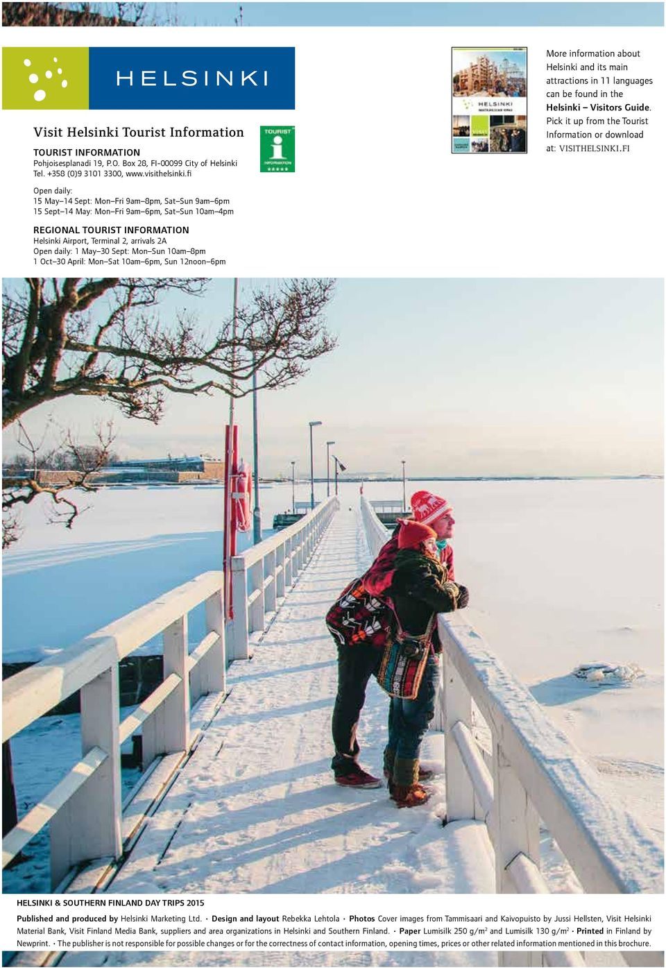 in the Helsinki Visitors Guide. Pick it up from the Tourist Information or download at: visithelsinki.