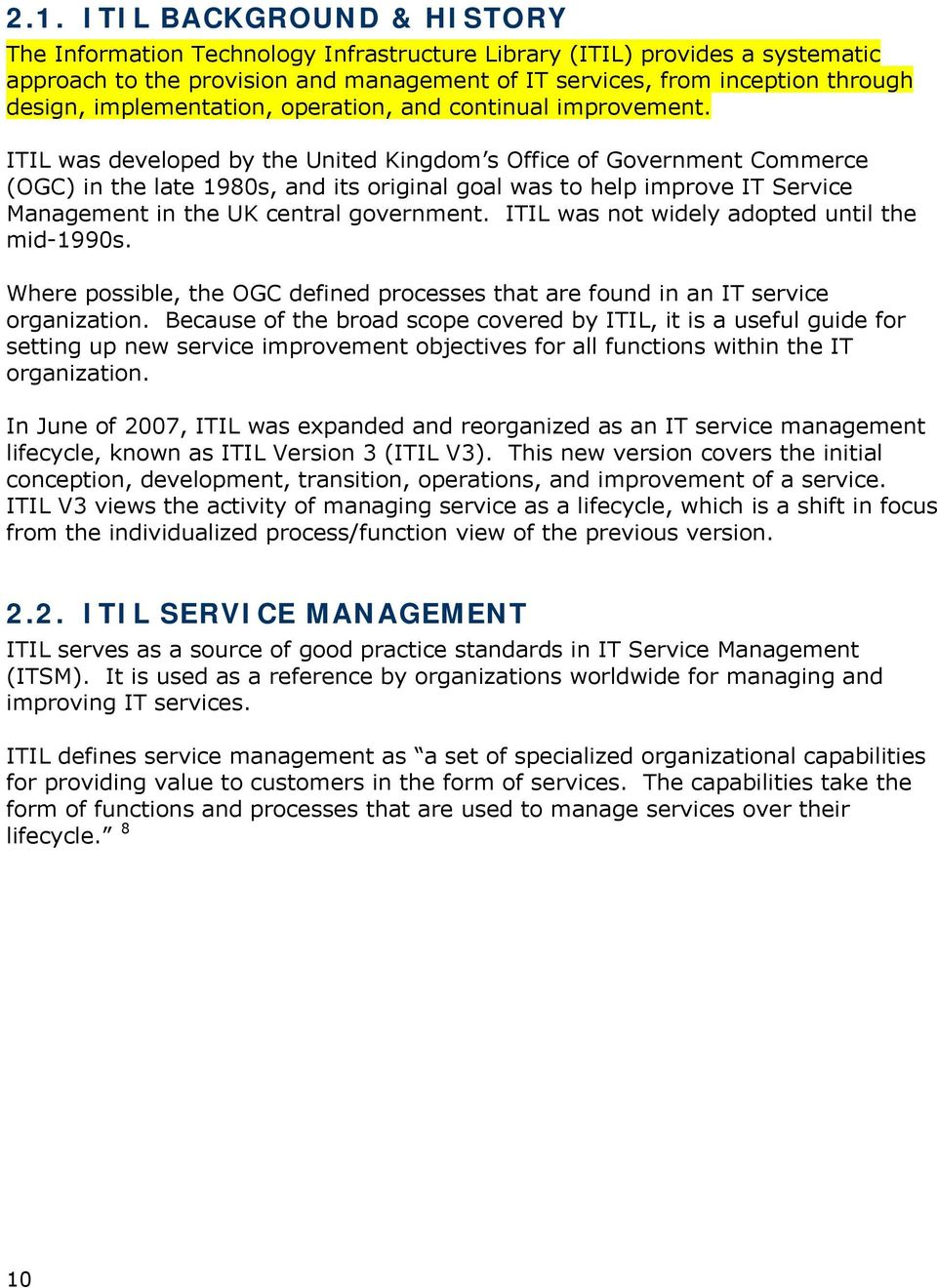 ITIL was developed by the United Kingdom s Office of Government Commerce (OGC) in the late 1980s, and its original goal was to help improve IT Service Management in the UK central government.