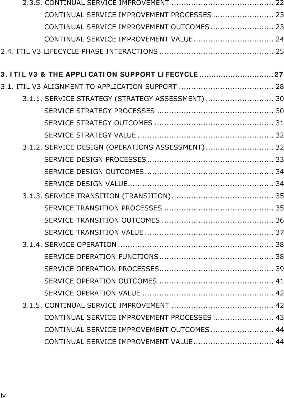 .. 30 SERVICE STRATEGY PROCESSES... 30 SERVICE STRATEGY OUTCOMES... 31 SERVICE STRATEGY VALUE... 32 3.1.2. SERVICE DESIGN (OPERATIONS ASSESSMENT)... 32 SERVICE DESIGN PROCESSES.
