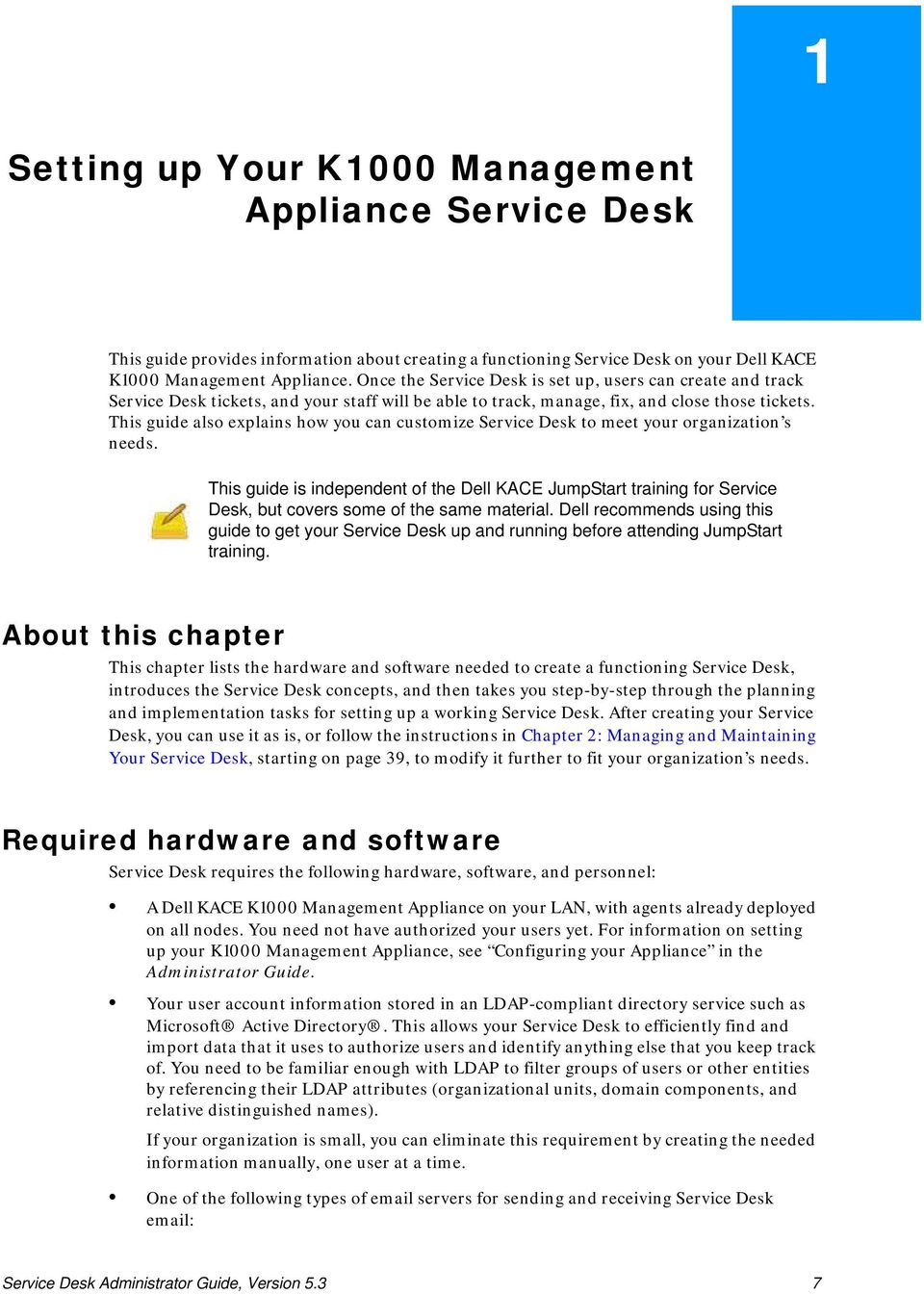 This guide also explains how you can customize Service Desk to meet your organization s needs.