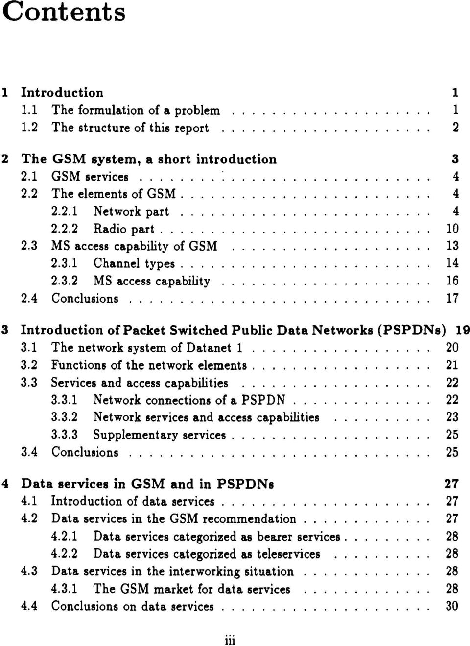 1 The network system of Datanet 1. 20 3.2 Functions of the network elements.... 21 3.3 Services and access capabilities... 22 3.3.1 Network connections of a PSPDN 22 3.3.2 Network services and access capabilities 23 3.