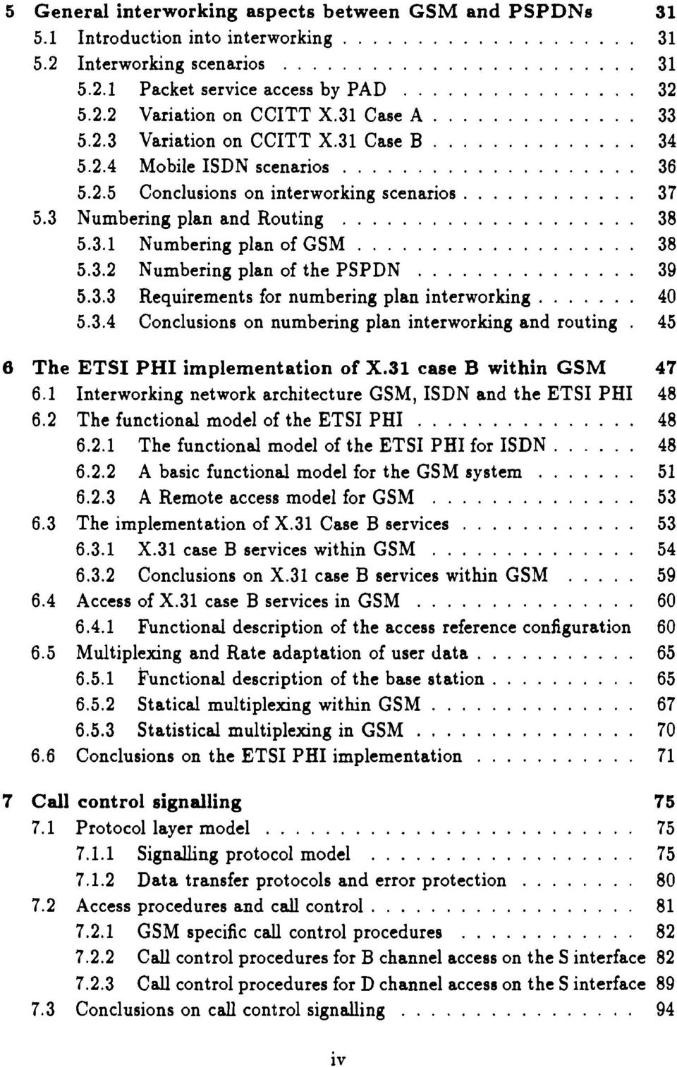 ....... 38 5.3.2 Numbering plan of the PSPDN.... 39 5.3.3 Requirements for numbering plan interworking. 40 5.3.4 Conclusions on numbering plan interworking and routing 45 6 The ETSI PHI implementation of X.