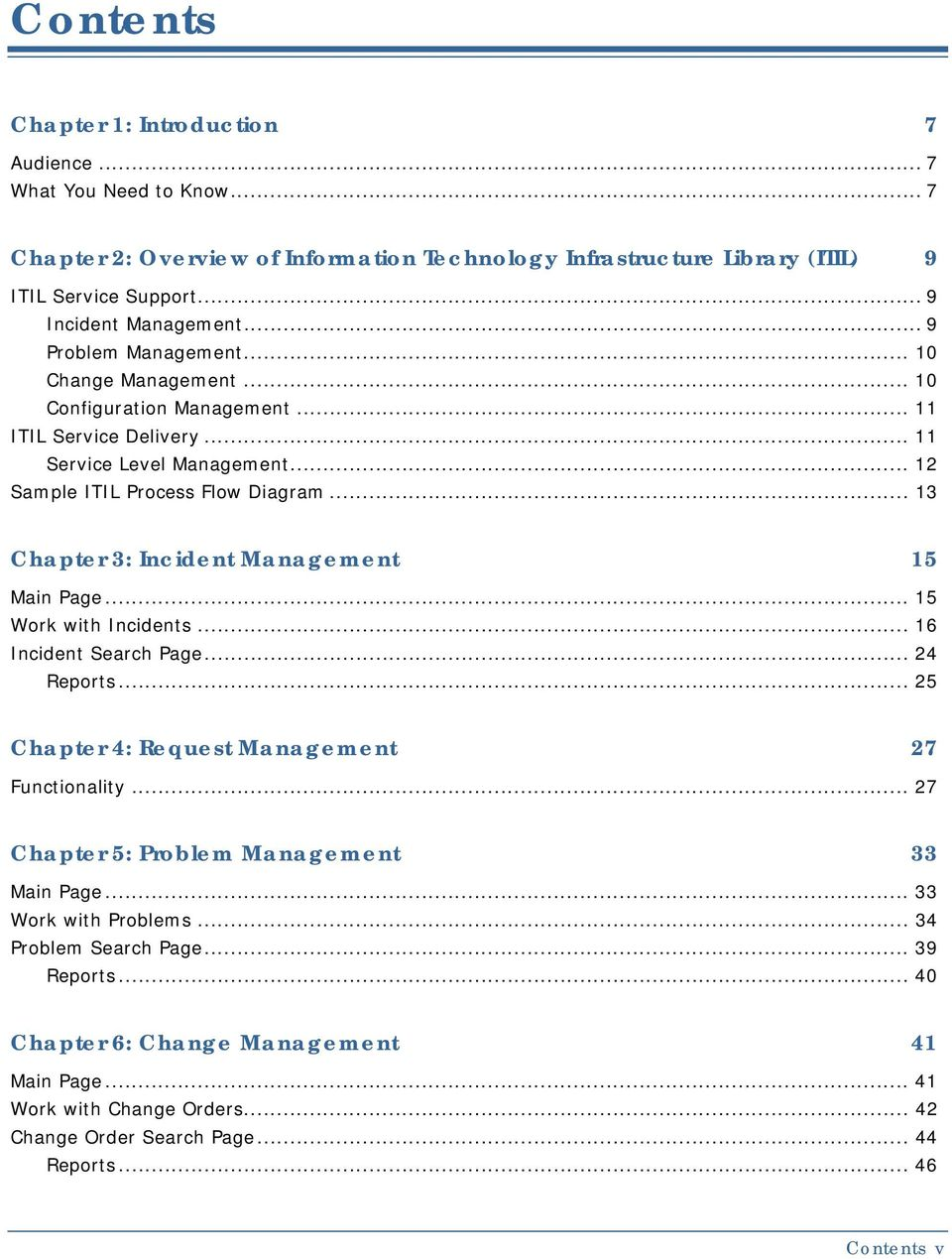 .. 13 Chapter 3: Incident Management 15 Main Page... 15 Work with Incidents... 16 Incident Search Page... 24 Reports... 25 Chapter 4: Request Management 27 Functionality.