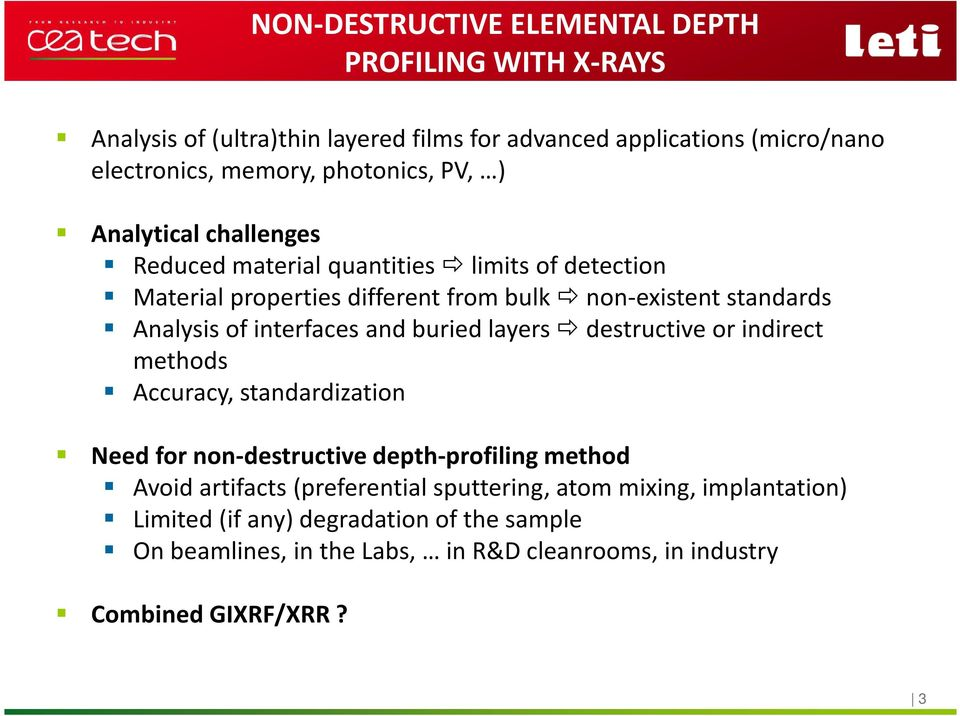 of interfaces and buried layers destructive or indirect methods Accuracy, standardization Need for non-destructive depth-profiling method Avoid artifacts