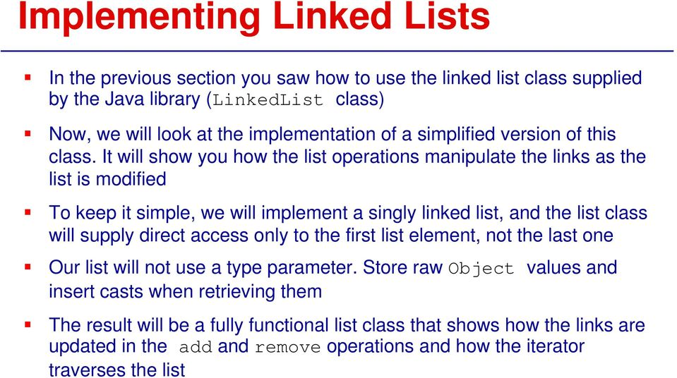It will show you how the list operations manipulate the links as the list is modified To keep it simple, we will implement a singly linked list, and the list class will supply