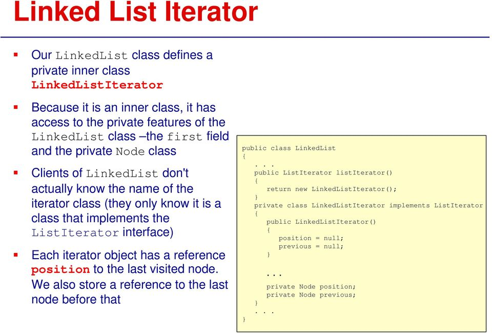 iterator object has a reference position to the last visited node. We also store a reference to the last node before that public class LinkedList.
