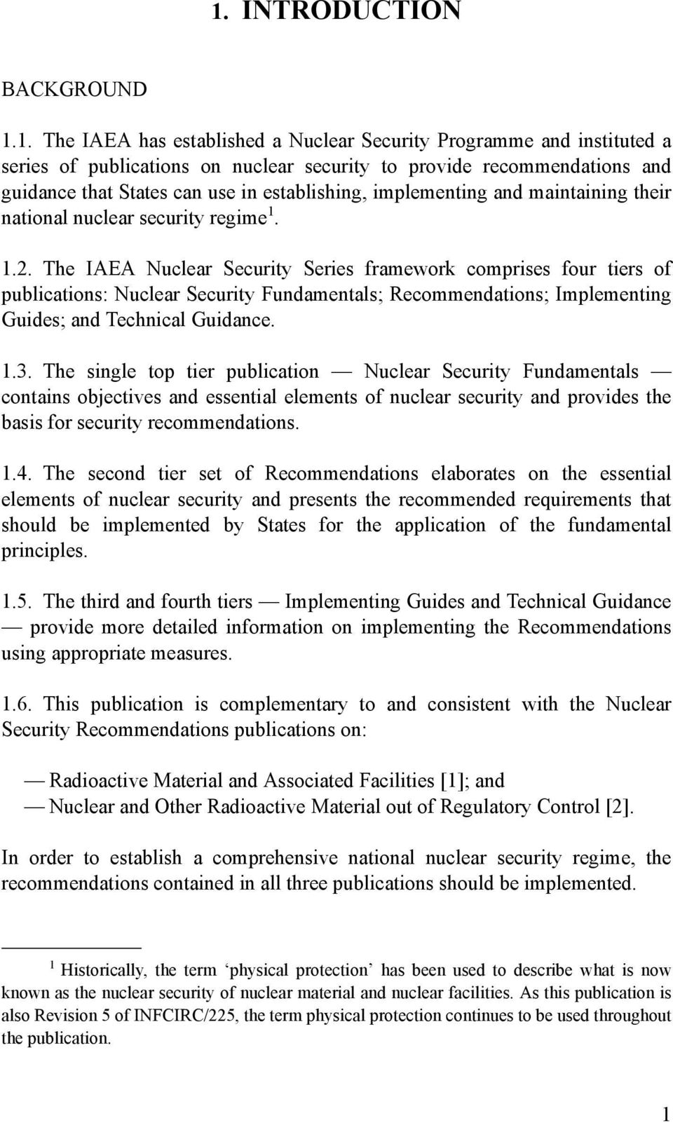 The IAEA Nuclear Security Series framework comprises four tiers of publications: Nuclear Security Fundamentals; Recommendations; Implementing Guides; and Technical Guidance. 1.3.