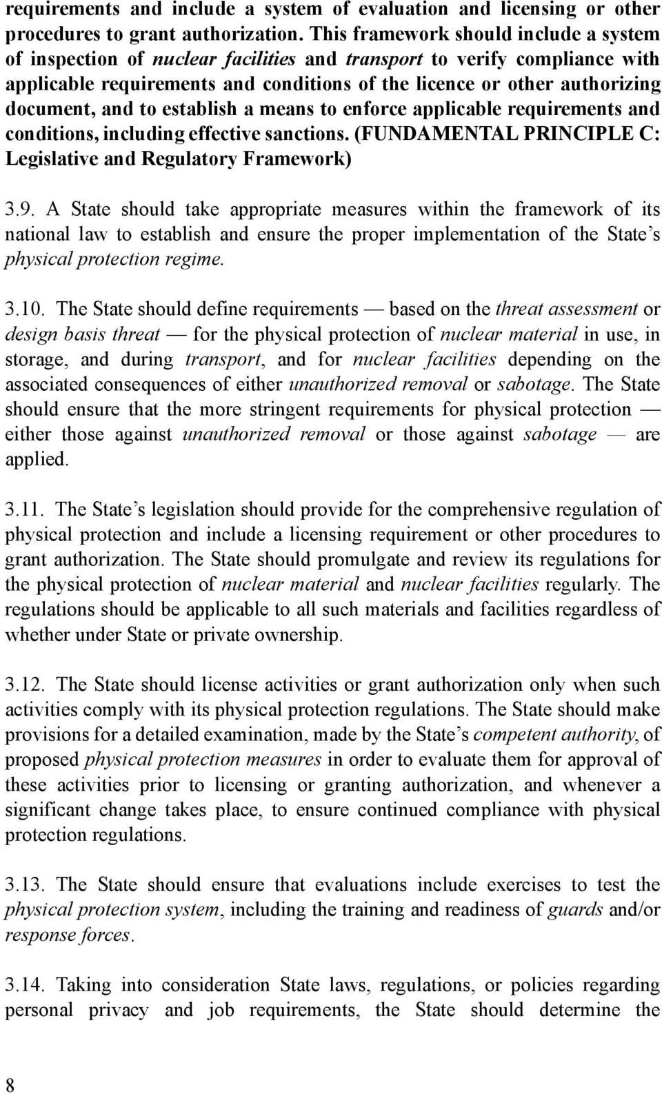 and to establish a means to enforce applicable requirements and conditions, including effective sanctions. (FUNDAMENTAL PRINCIPLE C: Legislative and Regulatory Framework) 3.9.