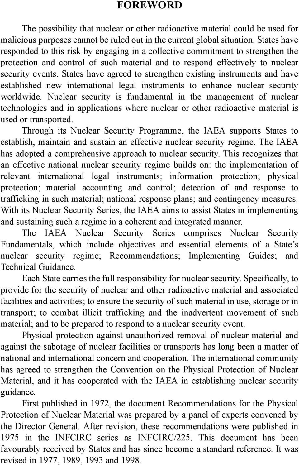 States have agreed to strengthen existing instruments and have established new international legal instruments to enhance nuclear security worldwide.