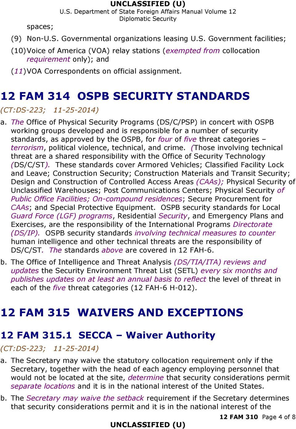 The Office of Physical Security Programs (DS/C/PSP) in concert with OSPB working groups developed and is responsible for a number of security standards, as approved by the OSPB, for four of five