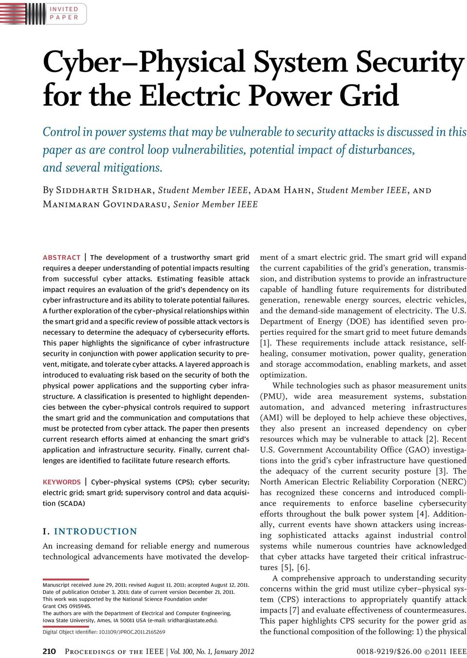 By Siddharth Sridhar, Student Member IEEE, Adam Hahn, Student Member IEEE, and Manimaran Govindarasu, Senior Member IEEE ABSTRACT The development of a trustworthy smart grid requires a deeper