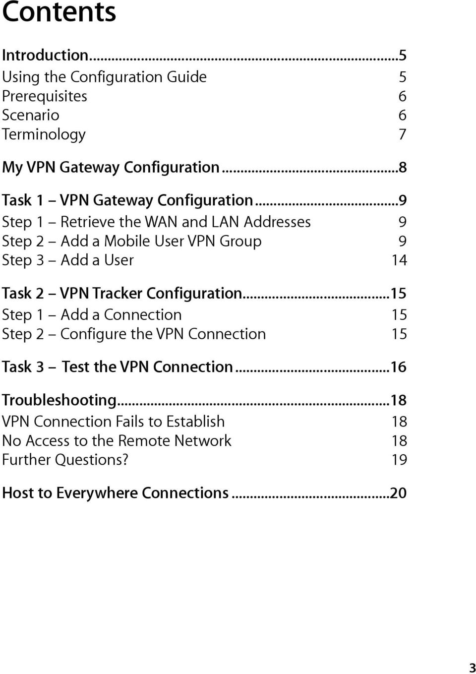 .. 9 Step 1 Retrieve the WAN and LAN Addresses 9 Step 2 Add a Mobile User VPN Group 9 Step 3 Add a User 14 Task 2 VPN Tracker Configuration.