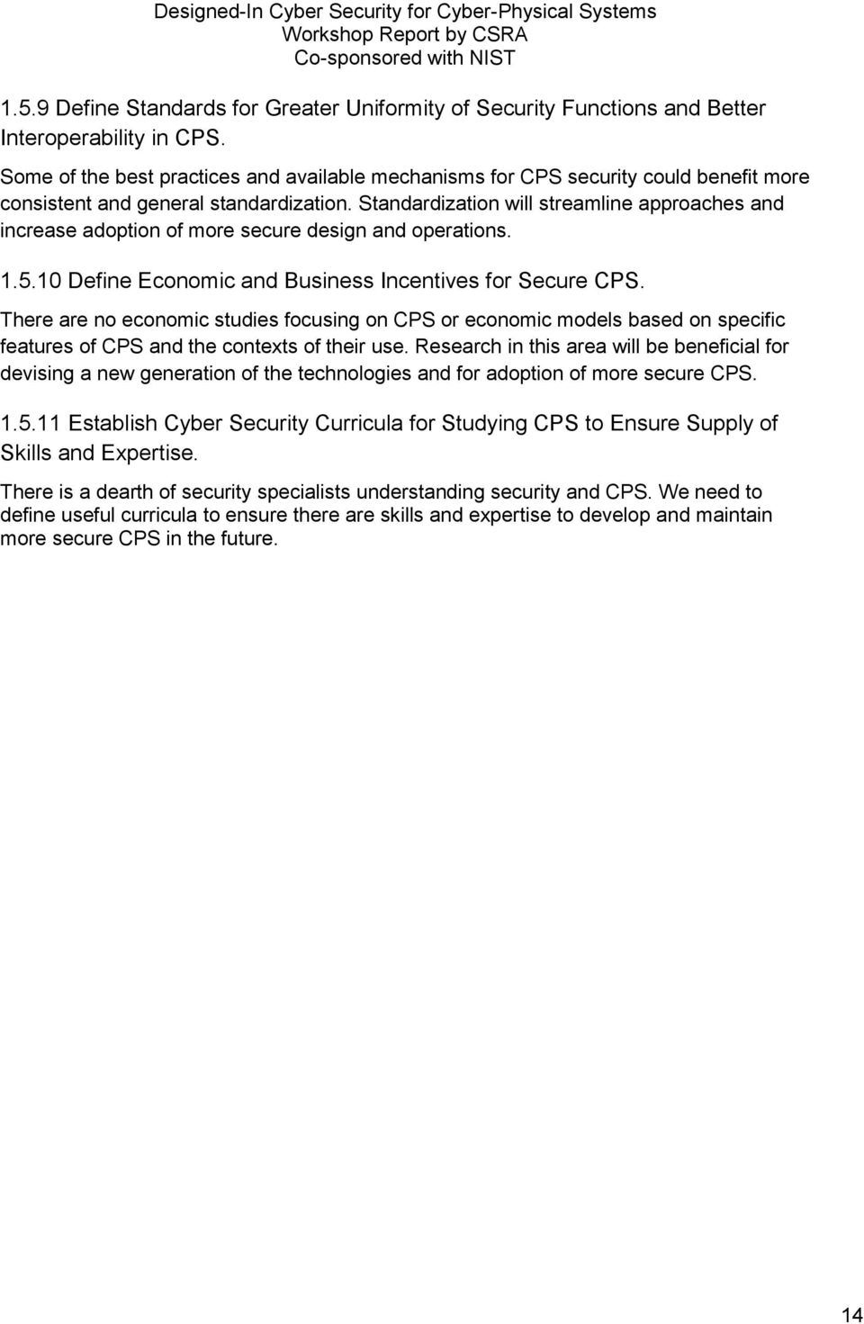 Standardization will streamline approaches and increase adoption of more secure design and operations. 1.5.10 Define Economic and Business Incentives for Secure CPS.