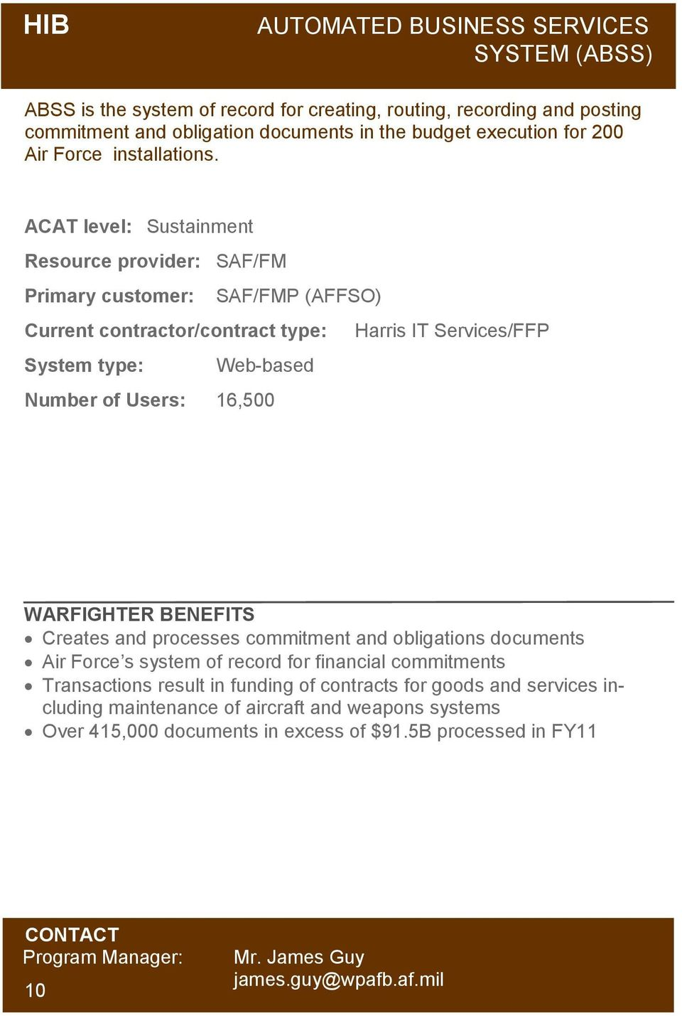 Resource provider: SAF/FM Primary customer: SAF/FMP (AFFSO) Current contractor/contract type: Harris IT Services/FFP System type: Web-based Number of Users: 16,500 Creates and