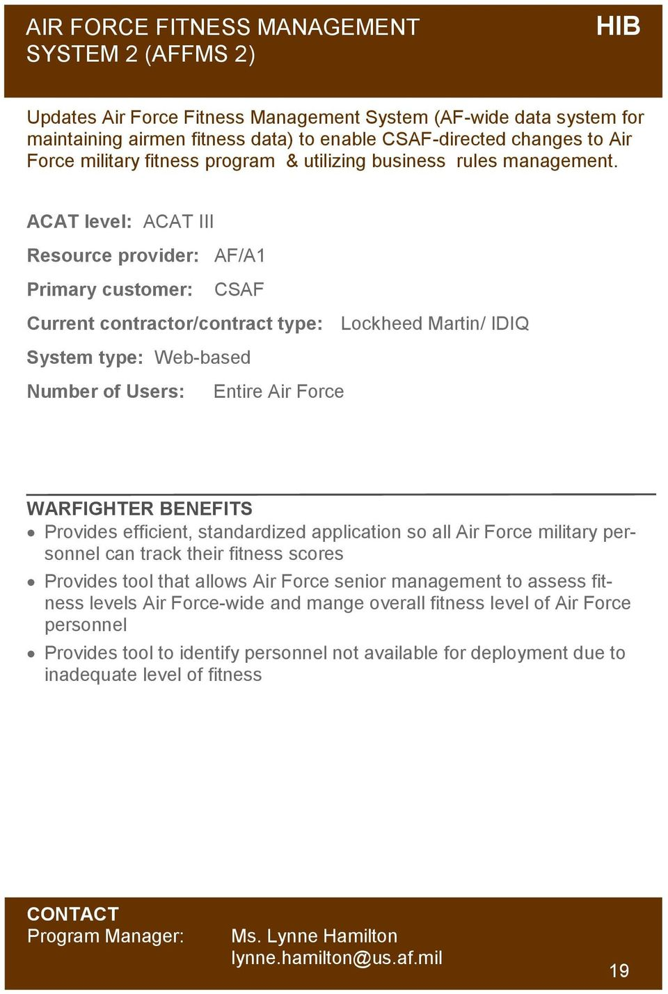 ACAT level: ACAT III Resource provider: AF/A1 Primary customer: CSAF Current contractor/contract type: Lockheed Martin/ IDIQ System type: Web-based Number of Users: Entire Air Force Provides