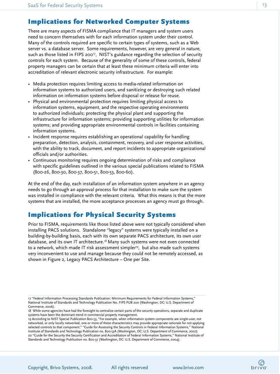 Some requirements, however, are very general in nature, such as those listed in FIPS 200 17, NIST s guidance regarding the selection of security controls for each system.