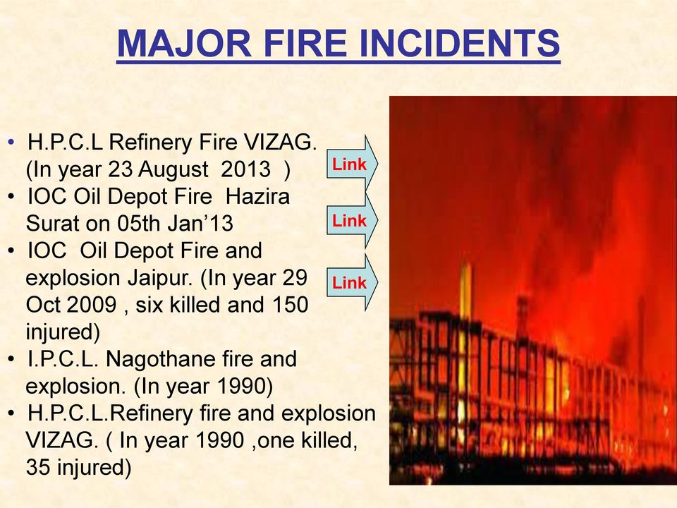 Depot Fire and explosion Jaipur. (In year 29 Link Oct 2009, six killed and 150 injured) I.
