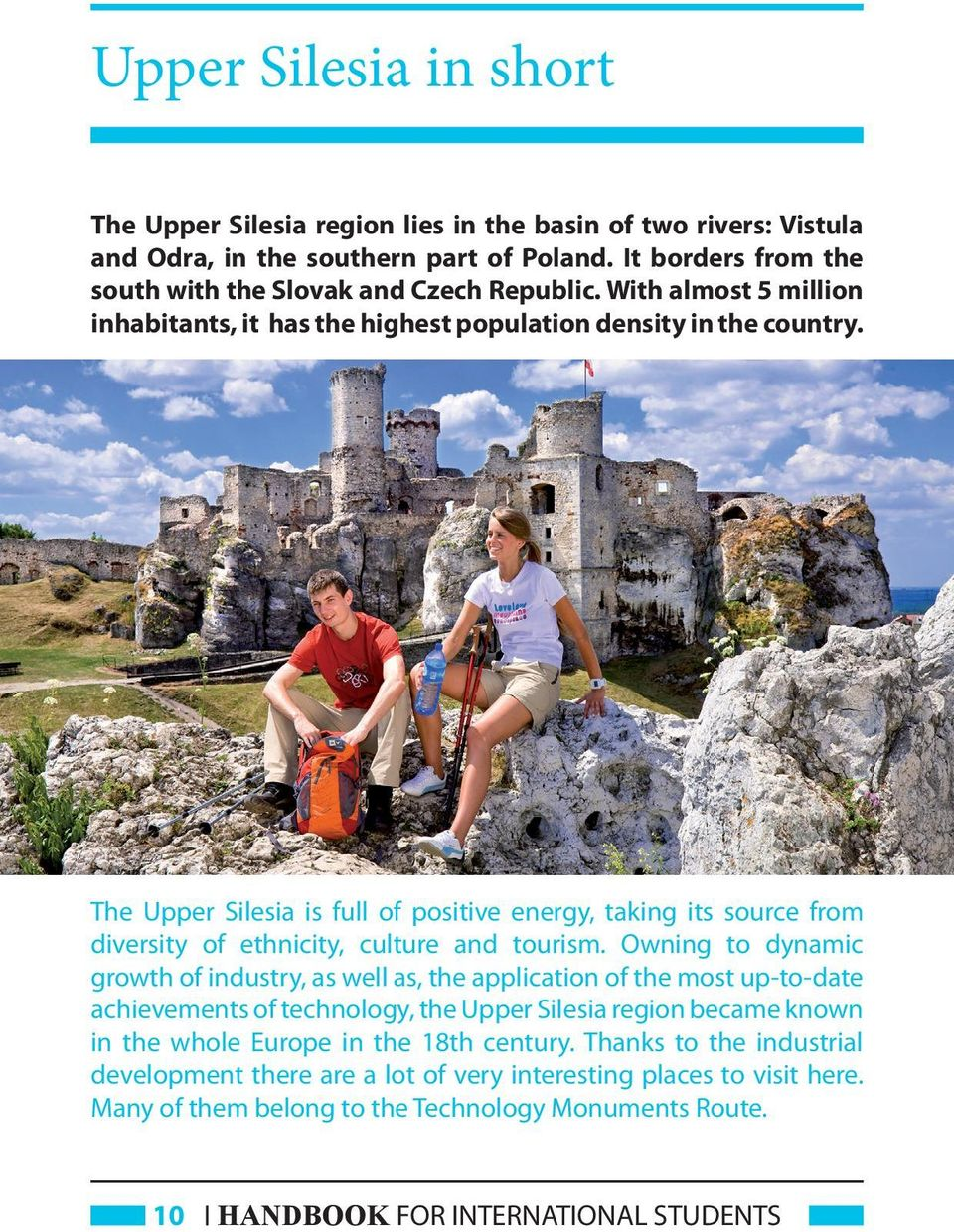 The Upper Silesia is full of positive energy, taking its source from diversity of ethnicity, culture and tourism.