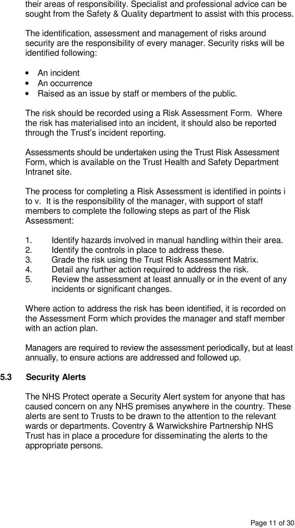 Security risks will be identified following: An incident An occurrence Raised as an issue by staff or members of the public. The risk should be recorded using a Risk Assessment Form.