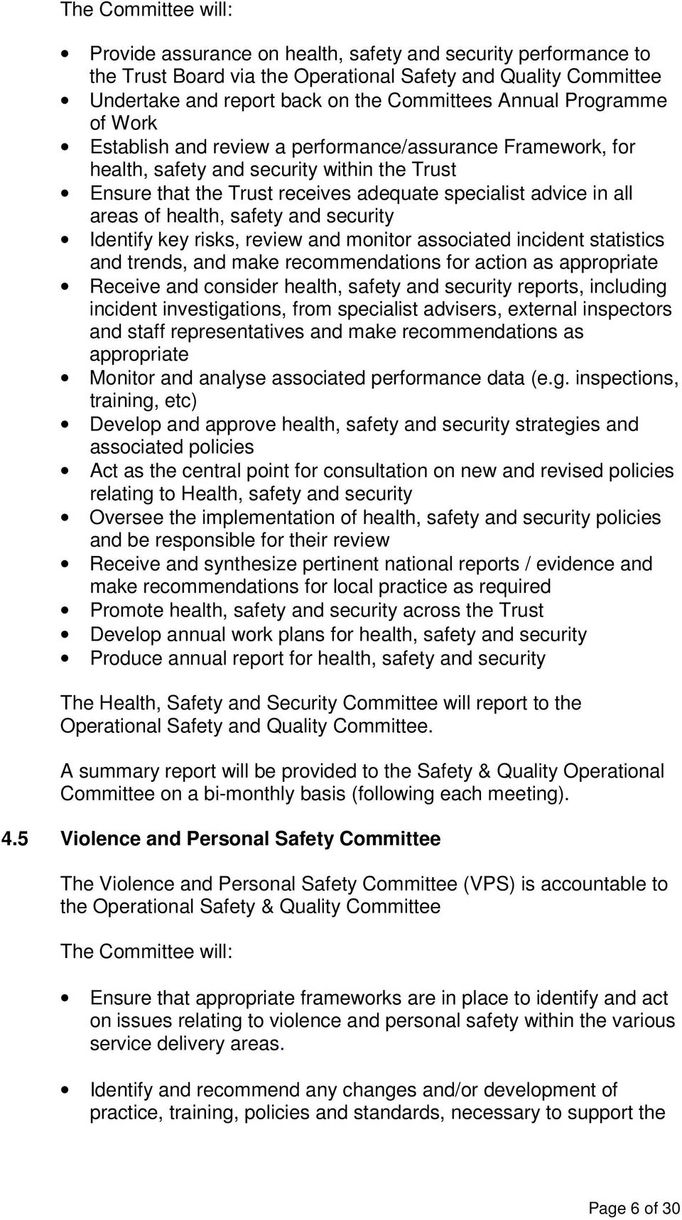 health, safety and security Identify key risks, review and monitor associated incident statistics and trends, and make recommendations for action as appropriate Receive and consider health, safety