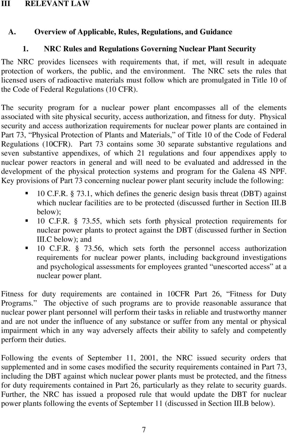 The NRC sets the rules that licensed users of radioactive materials must follow which are promulgated in Title 10 of the Code of Federal Regulations (10 CFR).