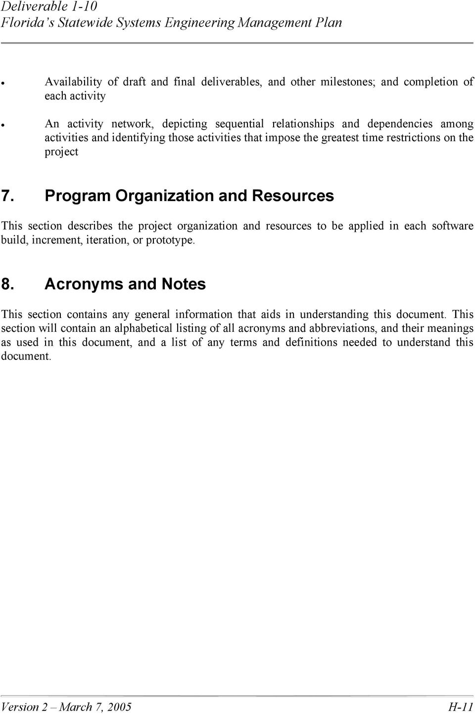 Program Organization and Resources This section describes the project organization and resources to be applied in each software build, increment, iteration, or prototype. 8.