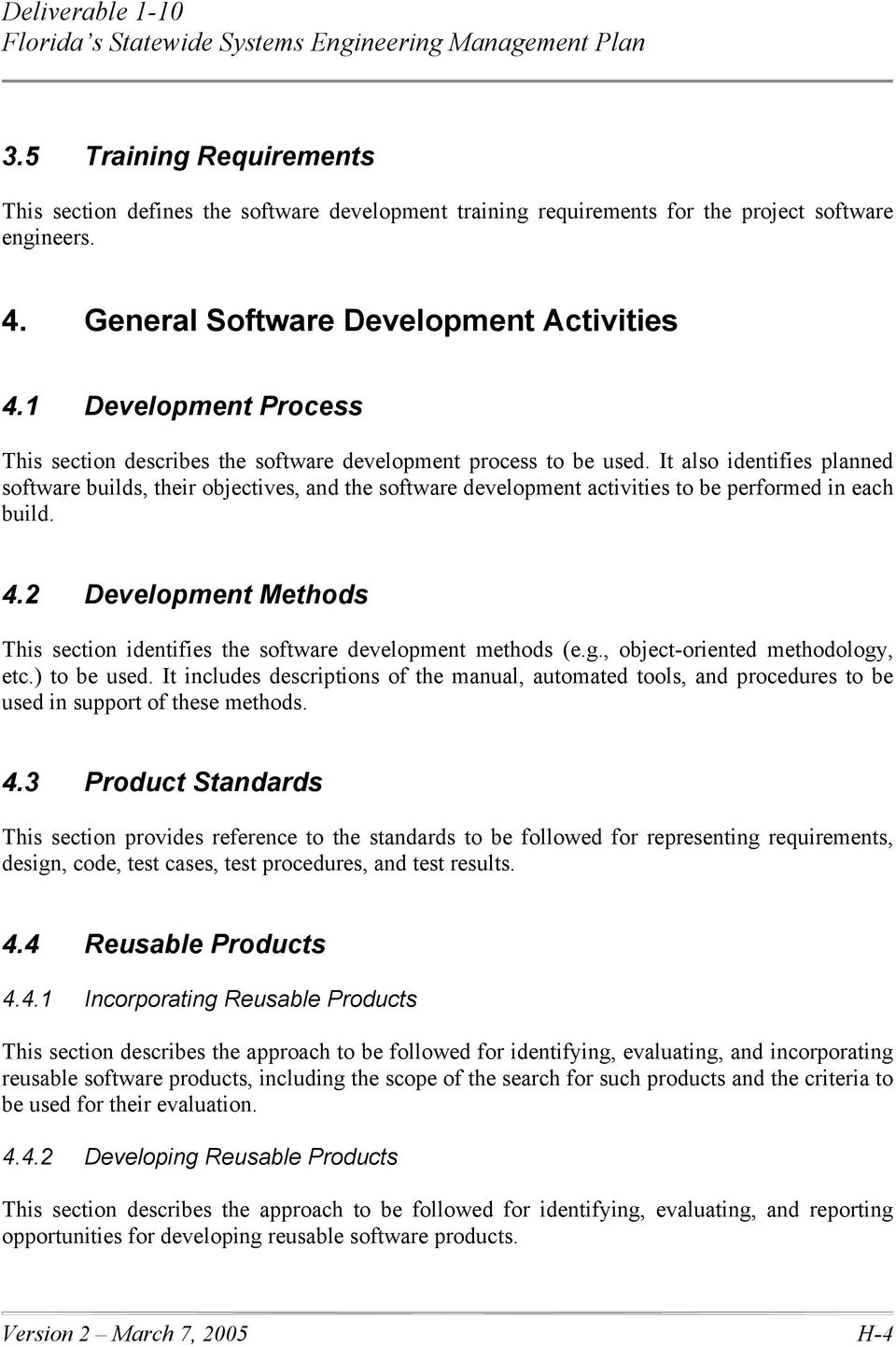 It also identifies planned software builds, their objectives, and the software development activities to be performed in each build. 4.
