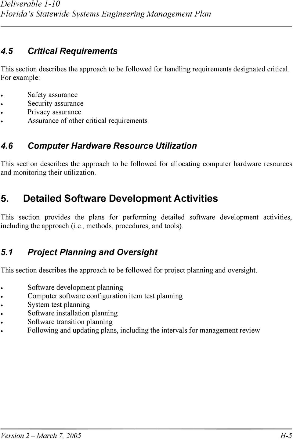 6 Computer Hardware Resource Utilization This section describes the approach to be followed for allocating computer hardware resources and monitoring their utilization. 5.
