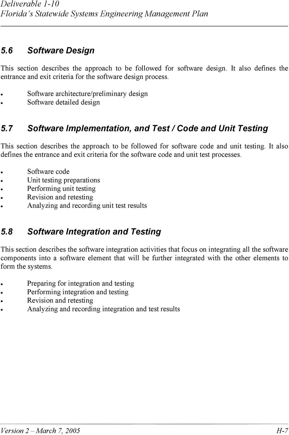 7 Software Implementation, and Test / Code and Unit Testing This section describes the approach to be followed for software code and unit testing.