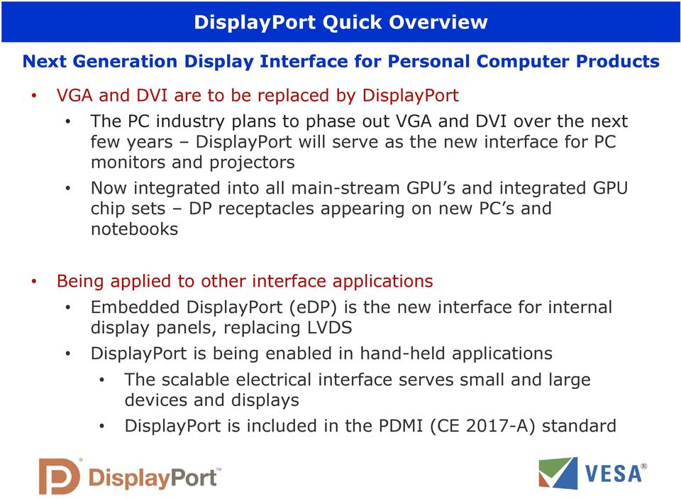 receptacles appearing on new PC s and notebooks Being applied to other interface applications Embedded DisplayPort (edp) is the new interface for internal display panels, replacing