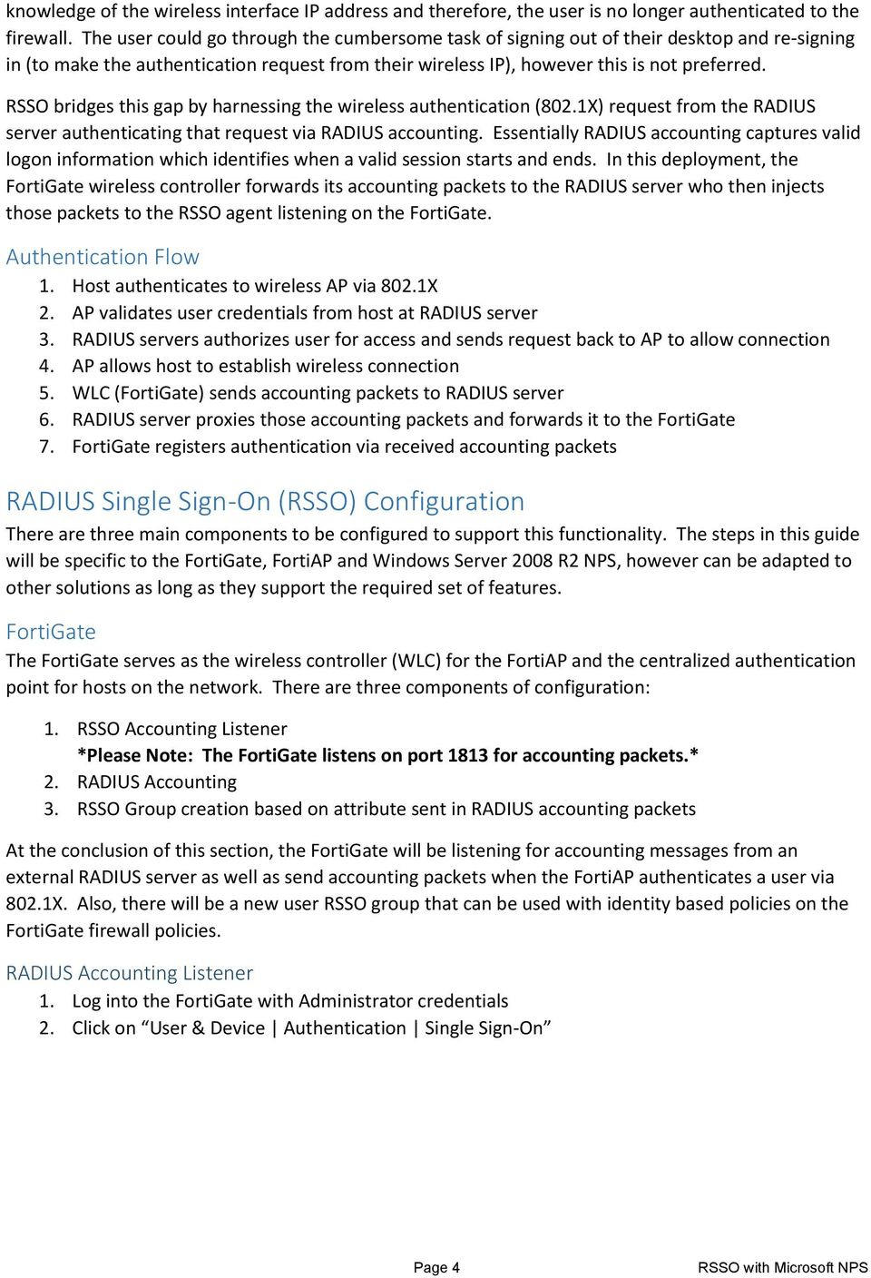RSSO bridges this gap by harnessing the wireless authentication (802.1X) request from the RADIUS server authenticating that request via RADIUS accounting.