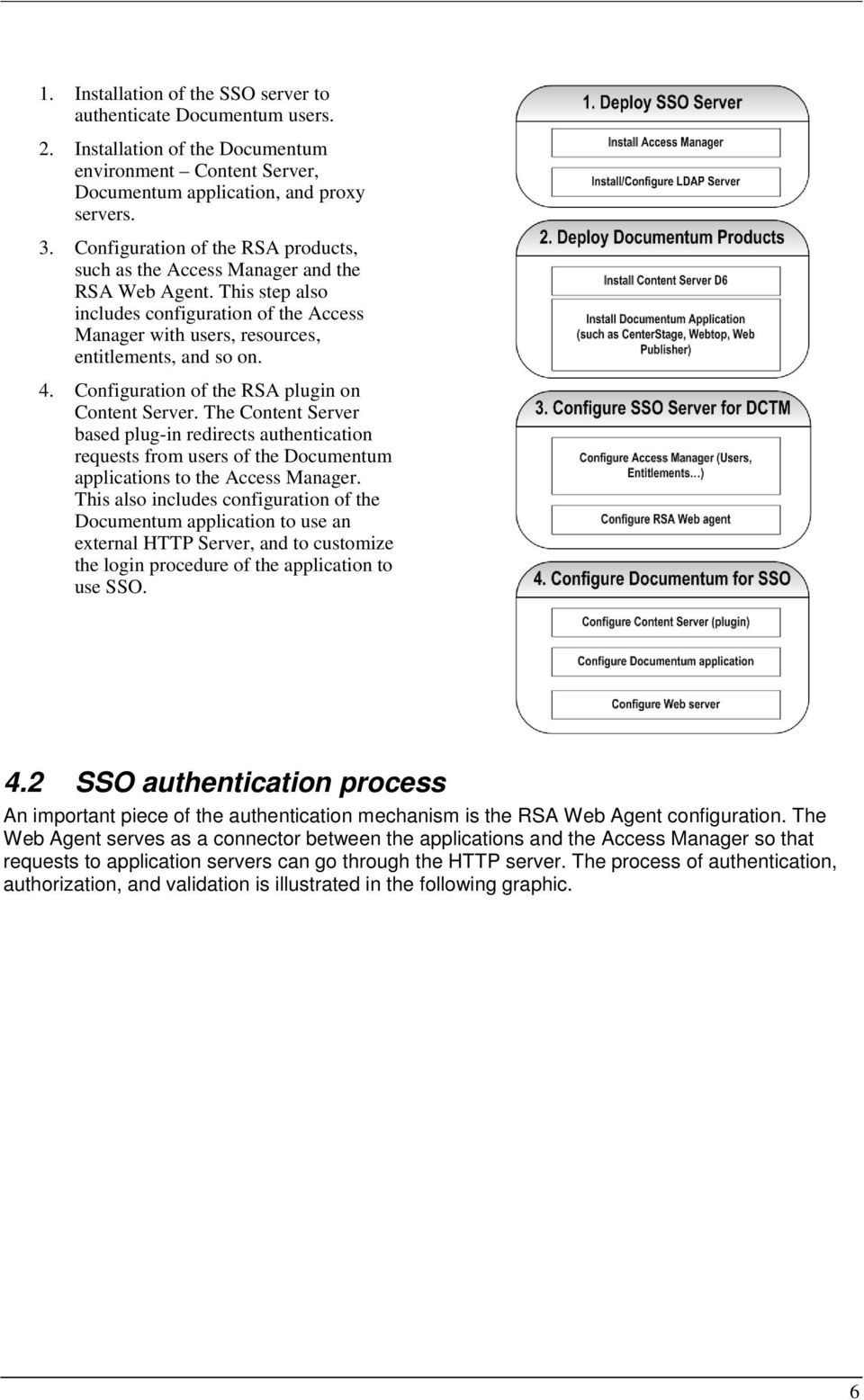 Configuration of the RSA plugin on Content Server. The Content Server based plug-in redirects authentication requests from users of the Documentum applications to the Access Manager.