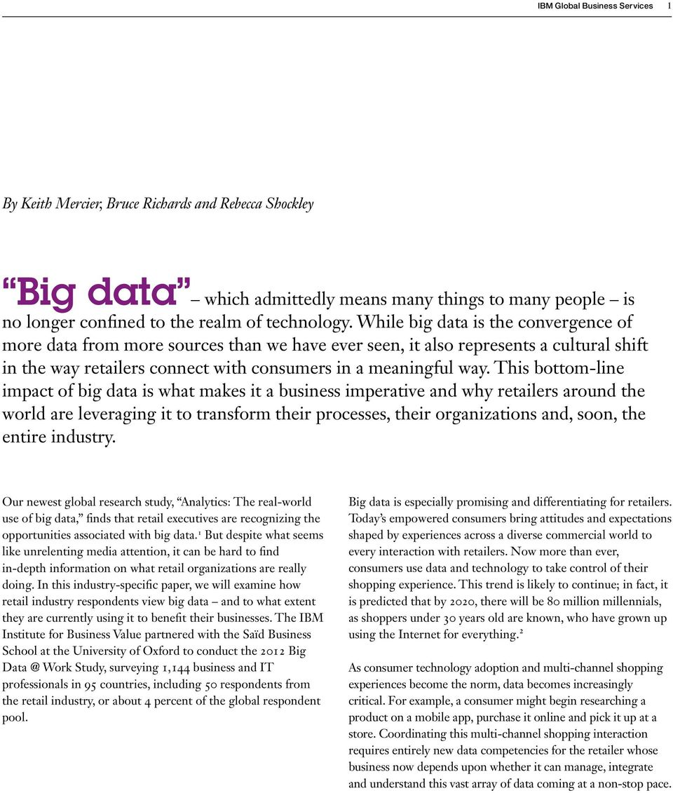 This bottom-line impact of big data is what makes it a business imperative and why retailers around the world are leveraging it to transform their processes, their organizations and, soon, the entire