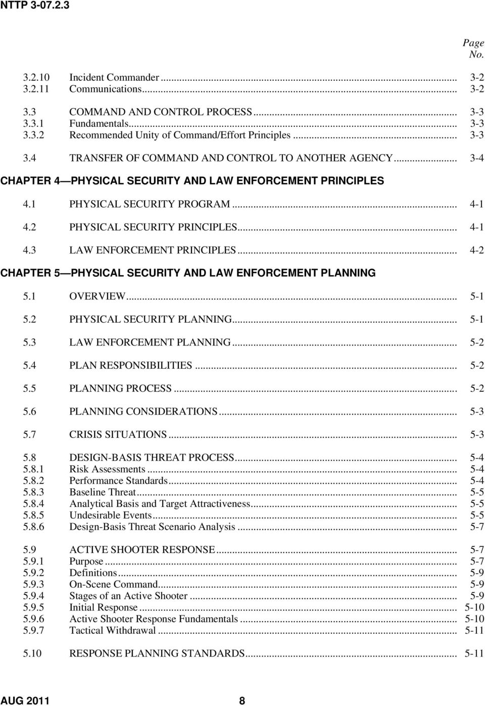 .. 4-2 CHAPTER 5 PHYSICAL SECURITY AND LAW ENFORCEMENT PLANNING 5.1 OVERVIEW... 5-1 5.2 PHYSICAL SECURITY PLANNING... 5-1 5.3 LAW ENFORCEMENT PLANNING... 5-2 5.4 PLAN RESPONSIBILITIES... 5-2 5.5 PLANNING PROCESS.