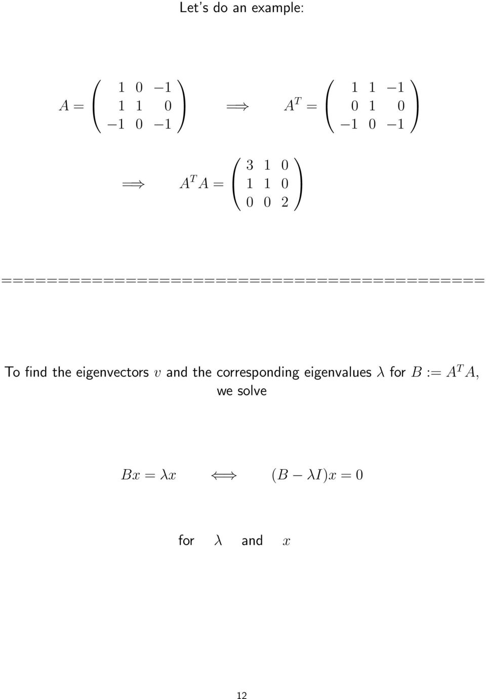 eigenvectors v and the corresponding eigenvalues λ for